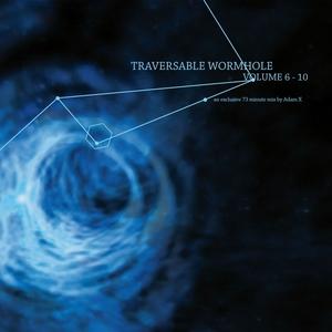 ADAM X/TRAVERSABLE WORMHOLE - Traversable Wormhole Vol 6 - 10 (Mixed by Adam X)