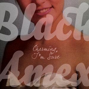 BLACK AMEX - Charming I'm Sure