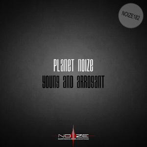 PLANET NOIZE - Young & Arrogant
