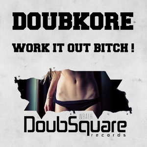 DOUBKORE - Work It Out B*tch!