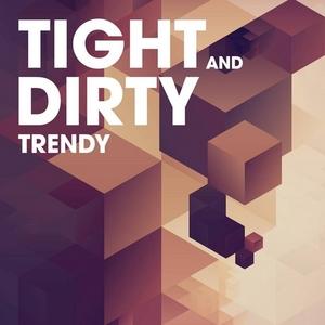 TIGHT & DIRTY - Trendy
