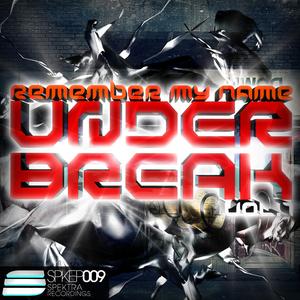 UNDER BREAK - Remember My Name Vol 1