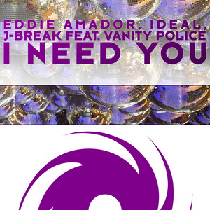AMADOR, Eddie/IDEAL/J BREAK feat VANITY POLICE - I Need You
