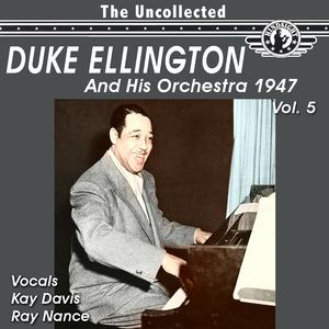 DUKE ELLINGTON & HIS ORCHESTRA - The Uncollected Duke Ellington & His Orchestra 1947 Vol 5 (Digitally Remastered)