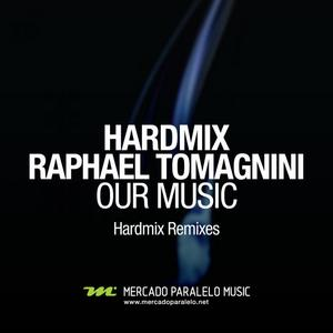 HARDMIX/RAPHAEL TOMAGNINI - Our Music (remixes)