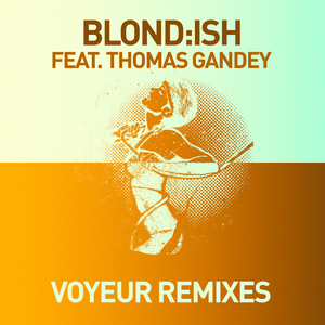 BLOND ISH feat THOMAS GANDEY - Voyeur