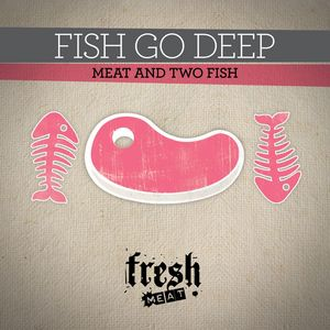 FISH GO DEEP - Meat & Two Fish