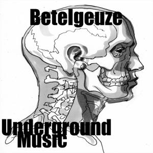 BETELGEUZE - Underground Music