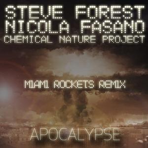 STEVE FOREST/NICOLA FASANO/CHEMICAL NATURE PROJECT - Apocalypse (Miami Rockets Remix)