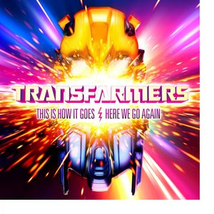 TRANSFARMERS - This Is How It Goes