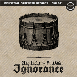 DITHER/AK INDUSTRY - Ignorance