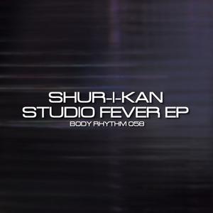 SHUR I KAN - Studio Fever EP