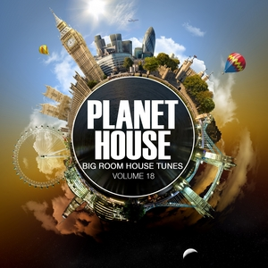 VARIOUS - Planet House Vol 18: Big Room House Tunes