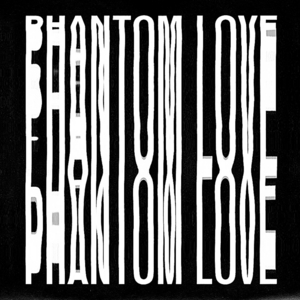 PHANTOM LOVE - Phantom Love