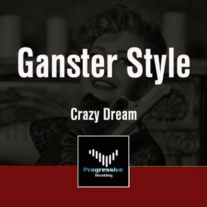 CRAZY DREAM - Ganster Style