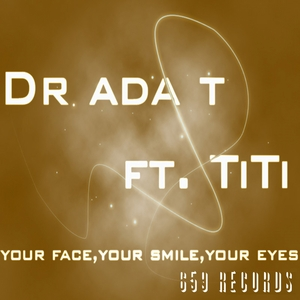 DR ADA T feat TITI - Your Face Your Smile Your Eyes