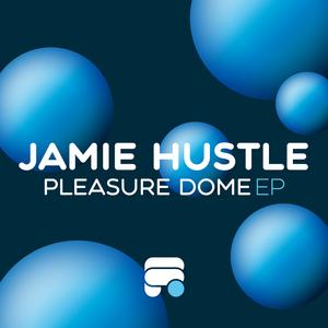 HUSTLE, Jamie - Pleasure Dome EP