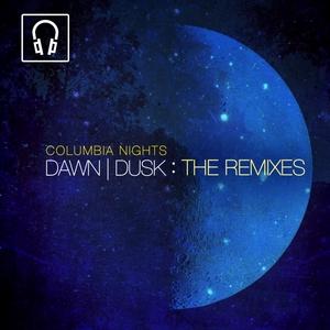 COLUMBIA NIGHTS - Dawn Dusk (The Remixes)