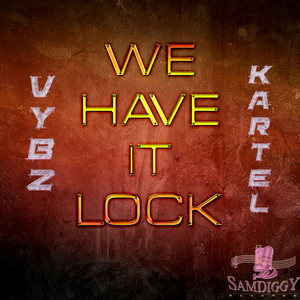 KARTEL, Vybz - We Have It Lock