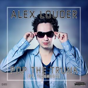 LOUDER, Alex feat TEKGNOSIS - Pop The Trunk