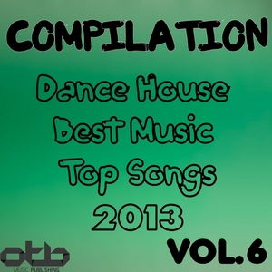 VARIOUS - Compilation Dance House Best Music Top Songs 2013 Vol 6
