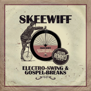 SKEEWIFF - Electro Swing & Gospel Breaks Remixed (Junodownload Exclusive)