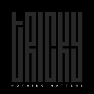 TRICKY - Nothing Matters
