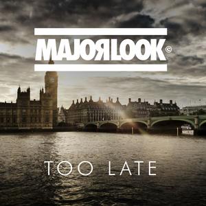 MAJOR LOOK - Too Late