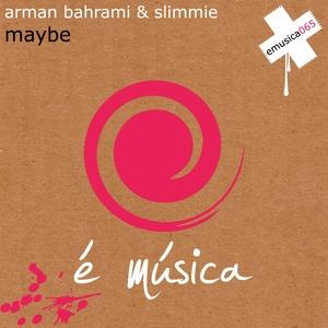 BAHRAMI, Arman/SLIMMIE - Maybe