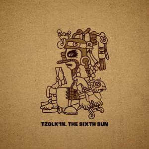 TZOLKIN - The Sixth Sun