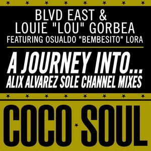 BLVD EAST/LOUIE LOU GORBEA feat OSUALDO BEMBESITO LORA - A Journey Into (Alix Alvarez Sole Channel Mixes)