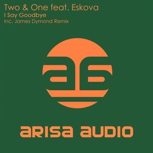 TWO & ONE feat ESKOVA - I Say Goodbye