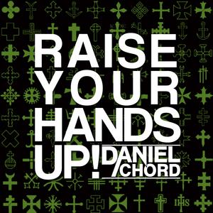 CHORD, Daniel - Raise Your Hands Up