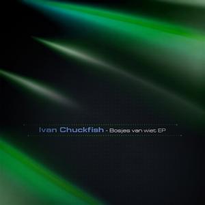 IVAN CHUCKFISH - Bosjes Van Wiet