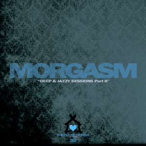 MORGASM - Deep & Jazzy Sessions Pt 8