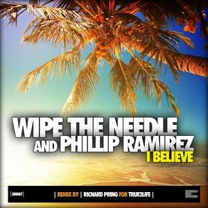 WIPE THE NEEDLE/PHILLIP RAMIREZ - I Believe
