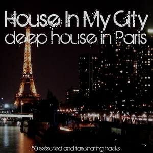 VARIOUS - House In My City: Deep House In Paris