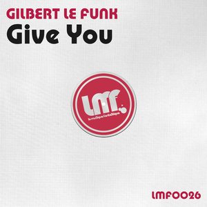 GILBERT LE FUNK - Give You