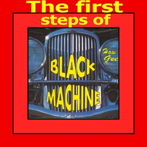 BLACK MACHINE - The First Steps Of Black Machine