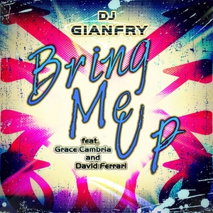 DJ GIANFRY feat GRACE CAMBRIA/DAVID FERRAR - Bring Me Up