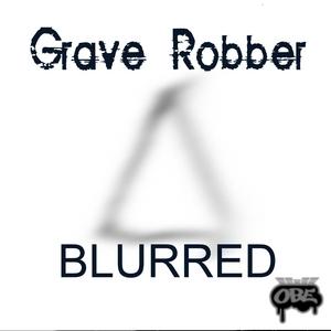 GRAVE ROBBER - Blurred