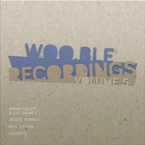 AMPED/JOSUE' TORRES/LEE DAINES/ADAM COLEY/NEIL CATLIN - WooBle Recordings Volume Five