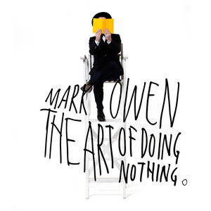 MARK OWEN - The Art Of Doing Nothing (Deluxe Edition)