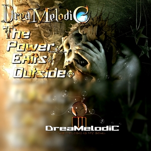 DREAMELODIC - The Power Exits Outside