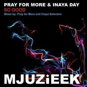 PRAY FOR MORE/INAYA DAY - So Good