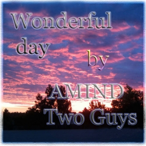 AMIND TWO GUYS - Wonderful Day