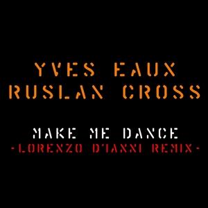 YVES EAUX/RUSLAN CROSS - Make Me Dance