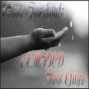 AMIND TWO GUYS - Time For Soul