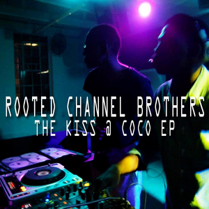 ROOTED CHANNEL BROTHERS - The Kiss @ Coco EP