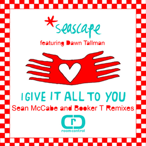 SEASCAPE - I Give It All To You (Sean Mccabe & Booker T Mixes)